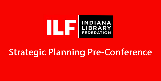 Join us at the Indiana Public Library Association pre-conference on strategic planning